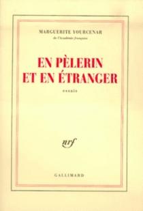En pèlerin et en étranger - MargueriteYourcenar