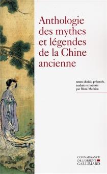 Anthologie des mythes et légendes de la Chine ancienne -
