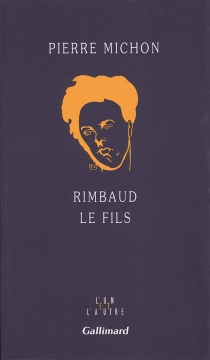 Rimbaud le fils - Pierre Michon