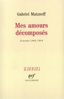 Mes amours décomposés : journal 1983-1984 - GabrielMatzneff