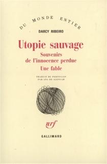 Utopie sauvage : souvenirs de l'innocence perdue, une fable - DarcyRibeiro