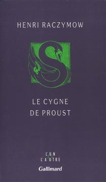 Le Cygne de Proust - HenriRaczymow