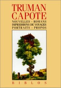 Nouvelles, romans, impressions de voyages, portraits, propos - TrumanCapote