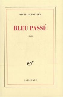 Bleu passé - MichelSchneider