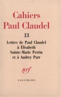 Lettres de Paul Claudel à Elisabeth Sainte-Marie Perrin et à Audrey Parr - PaulClaudel