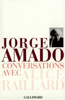 Conversations avec Alice Raillard - JorgeAmado
