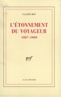 L'Etonnement du voyageur : 1987-1989 - ClaudeRoy