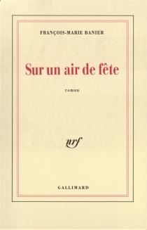 Sur un air de fête - François-MarieBanier