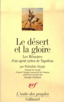 Le Désert et la gloire : les mémoires d'un agent syrien de Napoléon - FathallahSâyigh