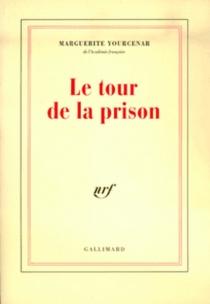 Le Tour de la prison - MargueriteYourcenar