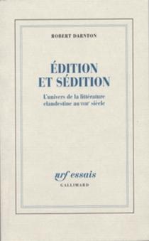 Edition et sédition : l'univers de la littérature clandestine au XVIIIe siècle - RobertDarnton