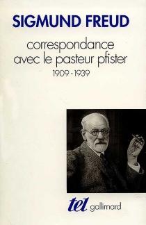 Correspondance avec la pasteur Pfister : 1909-1939 - SigmundFreud