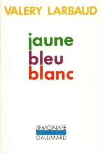 Jaune bleu blanc - ValeryLarbaud