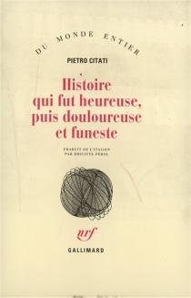 Histoire qui fut heureuse, puis douloureuse et funeste - PietroCitati