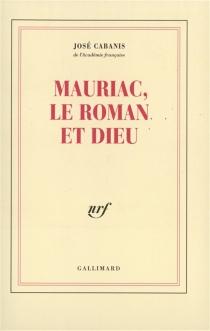 Mauriac, le roman et Dieu - JoséCabanis