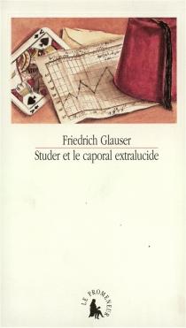Studer et le caporal extralucide - FriedrichGlauser