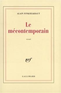 Le mécontemporain : Péguy, lecteur du monde moderne - AlainFinkielkraut