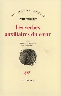 Les verbes auxiliaires du coeur : introduction aux belles-lettres - PéterEsterhazy