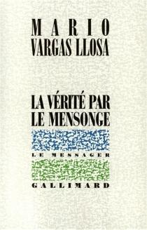 La vérité par le mensonge : essais sur la littérature - MarioVargas Llosa
