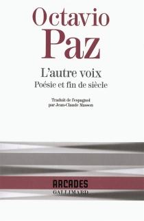 L'Autre voix : poésie et fin de siècle - OctavioPaz