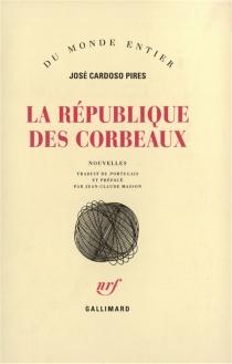 La République des corbeaux - José CardosoPires