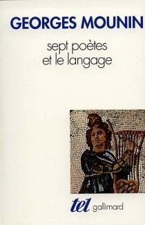 Sept poètes et le langage : Stéphane Mallarmé, Paul Valéry, André Breton, Paul Eluard, Francis Ponge, René Char, Victor Hugo - GeorgesMounin
