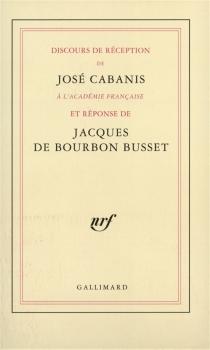 Discours de réception à l'Académie française et réponse de Jacques de Bourbon-Busset - Jacques deBourbon Busset