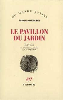 Le Pavillon du jardin - ThomasHürlimann