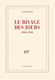 Le Rivage des jours : 1990-1991 - ClaudeRoy