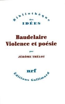 Baudelaire : violence et poésie - JérômeThélot