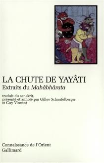 La chute de Yayâti : extraits du Mahâbhârata -
