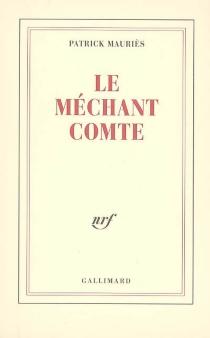 Le méchant comte : (vie de John Wilmot, comte de Rochester) - PatrickMauriès