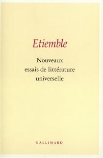Nouveaux essais de littérature universelle - RenéÉtiemble