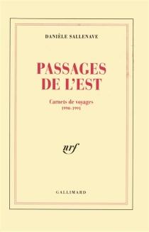 Passages de l'Est : carnets de voyages, 1990-1991 - DanièleSallenave