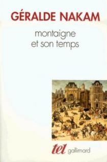 Montaigne et son temps : les évènements et les Essais : l'histoire, la vie, le livre - GéraldeNakam