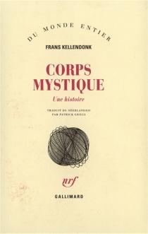 Corps mystique : une histoire - FransKellendonk