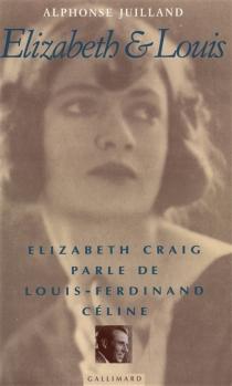 Elizabeth et Louis : Elizabeth Craig parle de Louis-Ferdinand Céline - AlphonseJuilland
