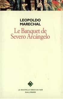 Le banquet de Severo Arcangelo - LeopoldoMarechal