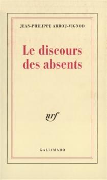 Le Discours des absents - Jean-PhilippeArrou-Vignod