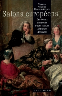 Salons européens : les beaux moments d'une culture féminine disparue - Verena von derHeyden-Rynsch