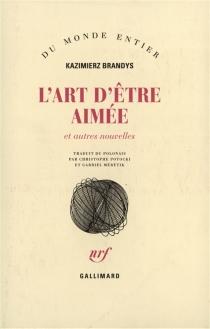 L'Art d'être aimé : et autres nouvelles - KazimierzBrandys