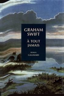 A tout jamais - GrahamSwift