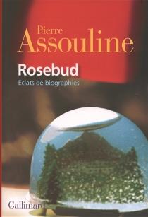 Rosebud : éclats de biographies - PierreAssouline