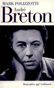 André Breton : la révolte supérieure de l'esprit - MarkPolizzotti
