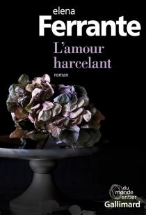 L'amour harcelant - ElenaFerrante