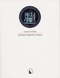 Les Jeux de Priape : anthologie d'épigrammes érotiques -