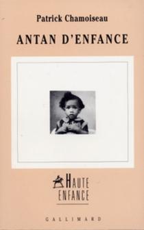 Antan d'enfance - PatrickChamoiseau