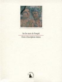 Sur les murs de Pompéi : cent vingt-trois inscriptions lapidaires et pariétales de Pompéi -