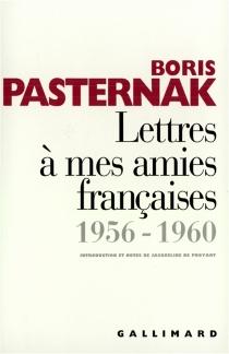 Lettres à mes amies françaises : 1956-1960 - Boris LeonidovitchPasternak