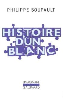 Histoire d'un Blanc : 1897-1927 : mémoires de l'oubli - PhilippeSoupault
